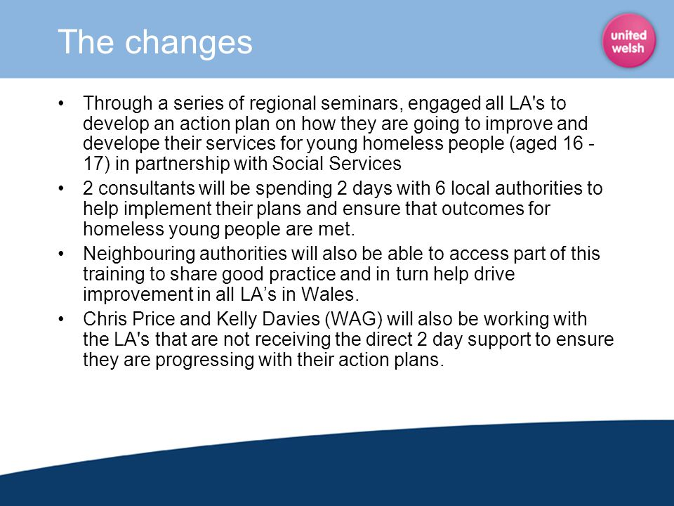 The changes Through a series of regional seminars, engaged all LA's to develop an action plan on how they are going to improve and develope their serv