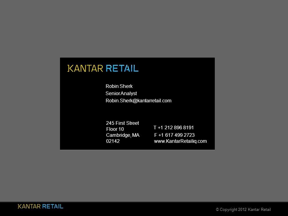 © Copyright 2012 Kantar Retail 245 First Street Floor 10 Cambridge, MA 02142 F +1 617 499 2723 www.KantarRetailiq.com Robin Sherk T +1 212 896 8191 Senior Analyst Robin.Sherk@kantarretail.com