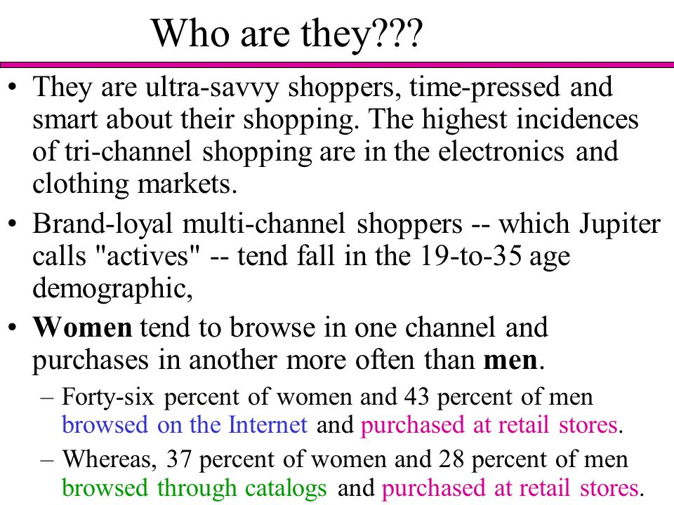 Who are they??. They are ultra-savvy shoppers, time-pressed and smart about their shopping.