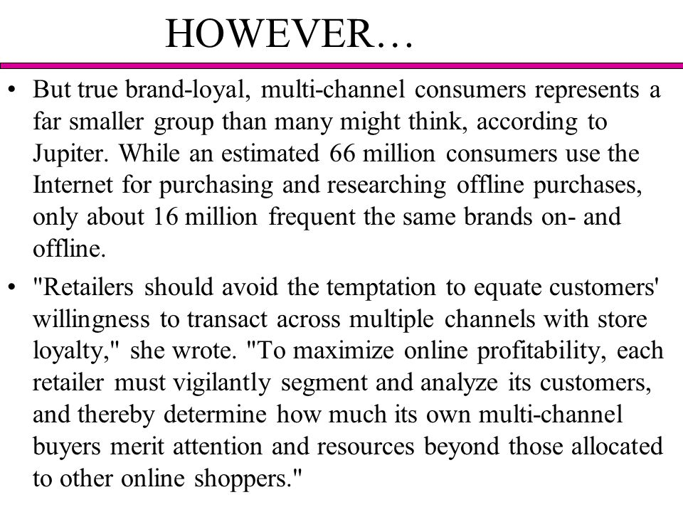 HOWEVER… But true brand-loyal, multi-channel consumers represents a far smaller group than many might think, according to Jupiter.