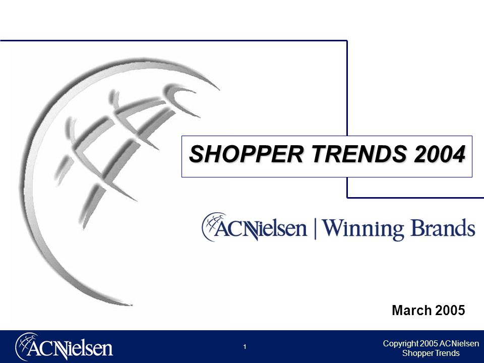 Copyright 2005 ACNielsen Shopper Trends 1 March 2005 SHOPPER TRENDS 2004