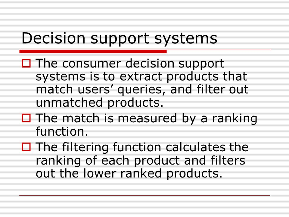 Decision support systems  The consumer decision support systems is to extract products that match users' queries, and filter out unmatched products.