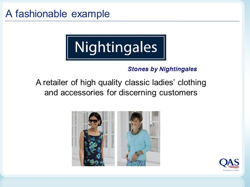 A fashionable example A retailer of high quality classic ladies' clothing and accessories for discerning customers Stones by Nightingales