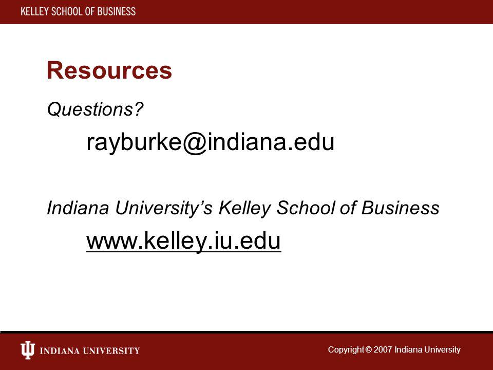 Copyright © 2007 Indiana University Resources Questions? rayburke@indiana.edu Indiana University's Kelley School of Business www.kelley.iu.edu