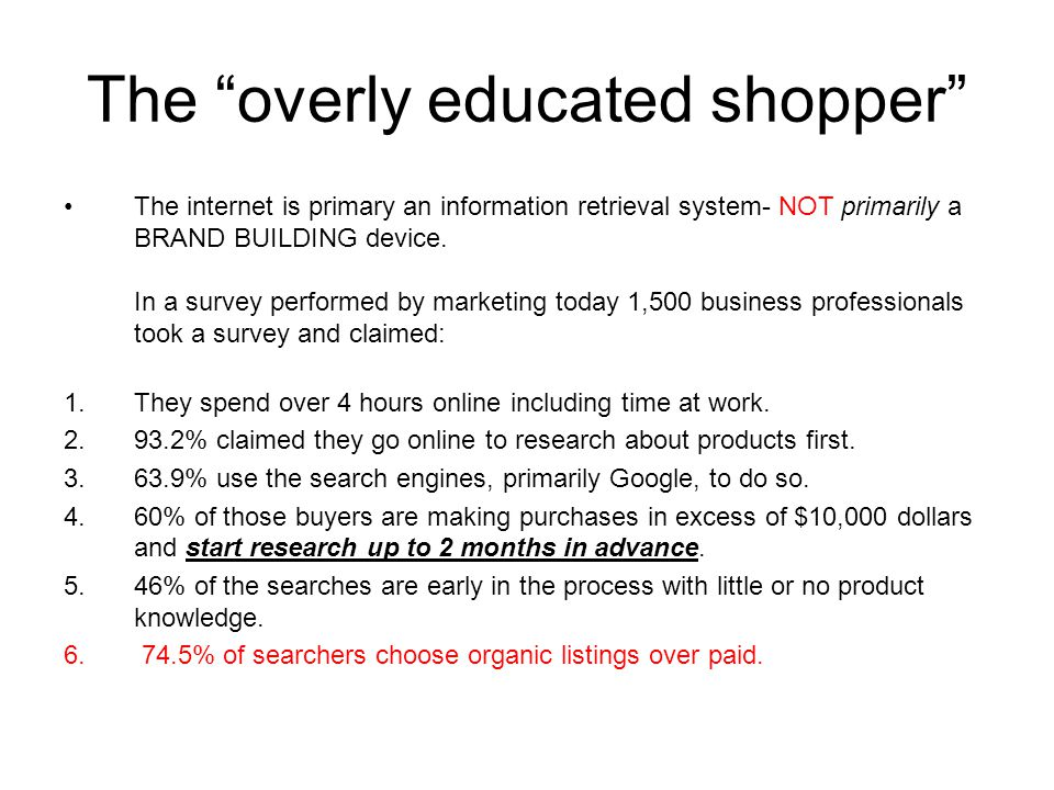 "The ""overly educated shopper"" The internet is primary an information retrieval system- NOT primarily a BRAND BUILDING device. In a survey performed by"