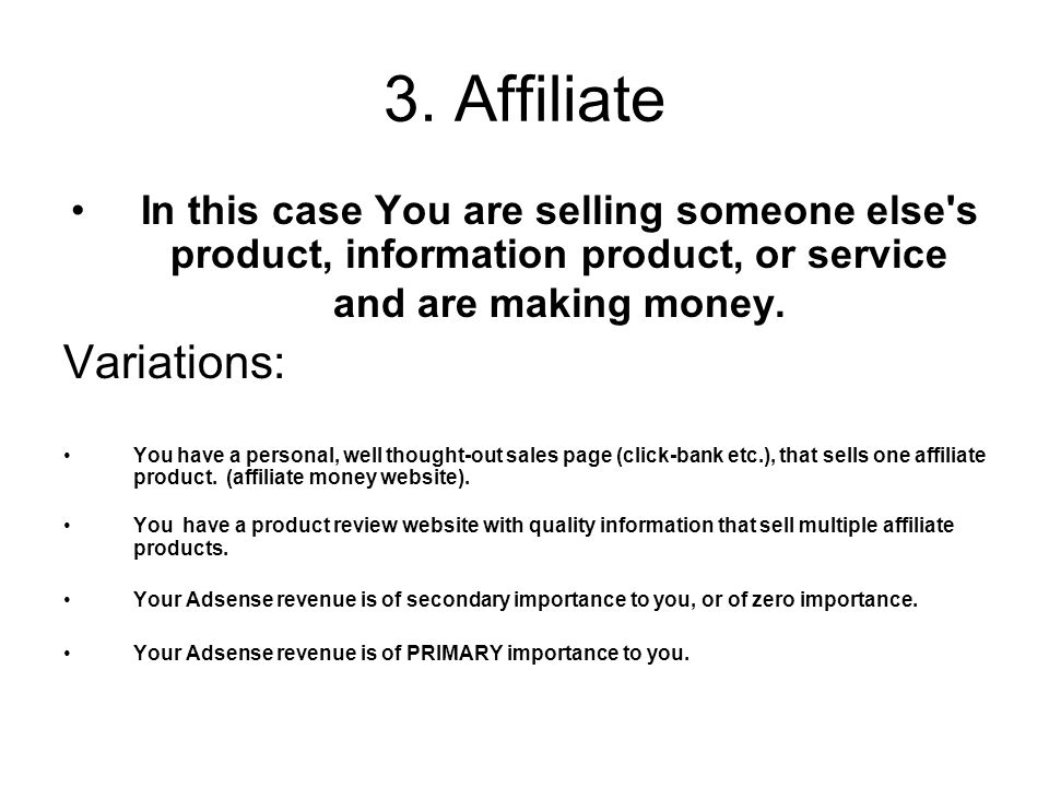 3. Affiliate In this case You are selling someone else's product, information product, or service and are making money. Variations: You have a persona