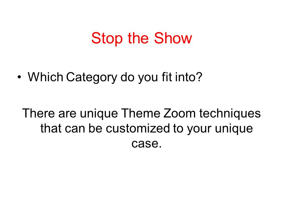 Stop the Show Which Category do you fit into? There are unique Theme Zoom techniques that can be customized to your unique case.