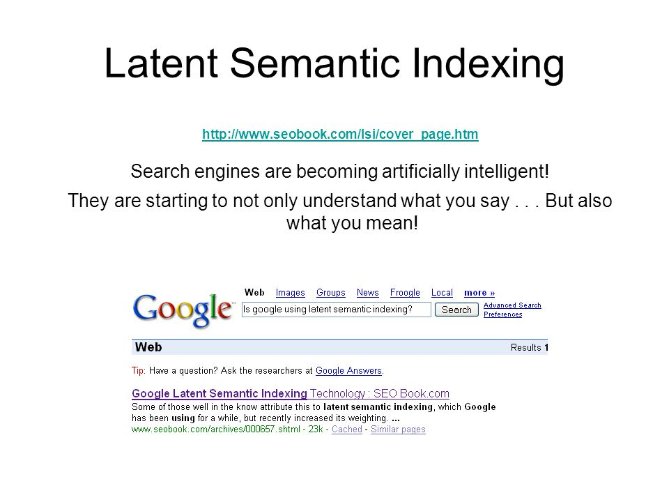 Latent Semantic Indexing http://www.seobook.com/lsi/cover_page.htm Search engines are becoming artificially intelligent! They are starting to not only