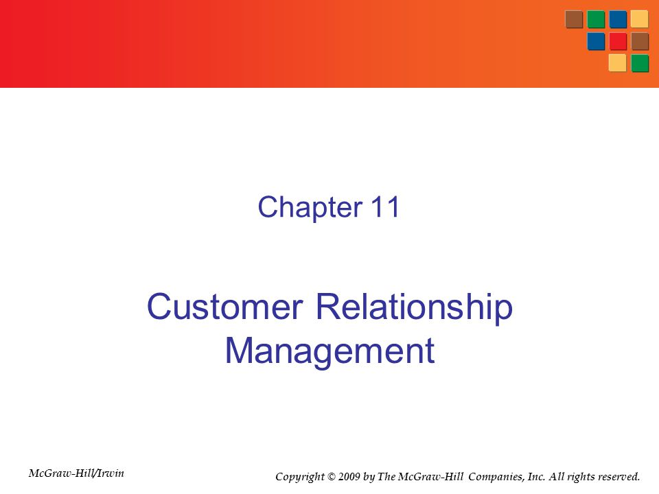 Chapter 11 Customer Relationship Management McGraw-Hill/Irwin Copyright © 2009 by The McGraw-Hill Companies, Inc.