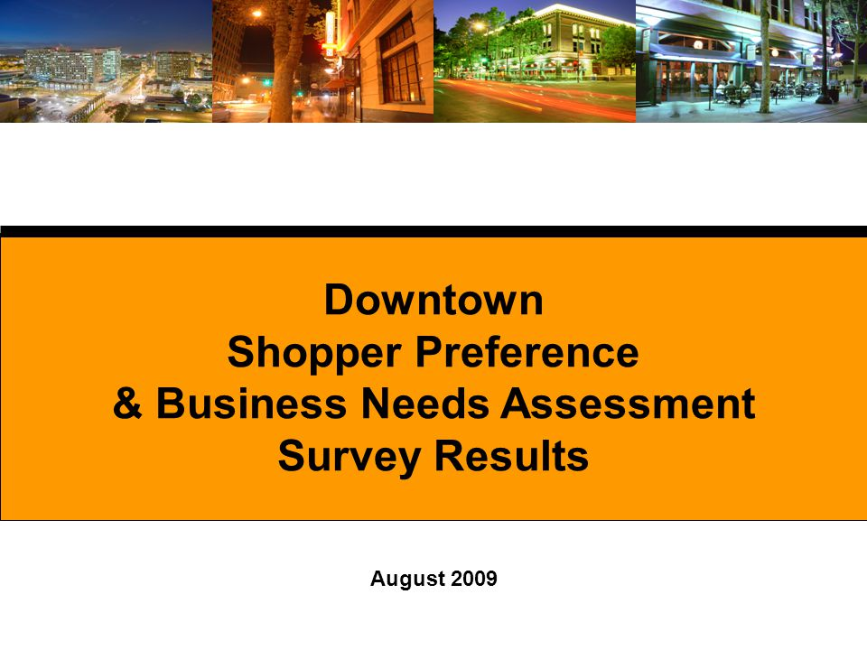 Downtown Shopper Preference & Business Needs Assessment Survey Results August 2009