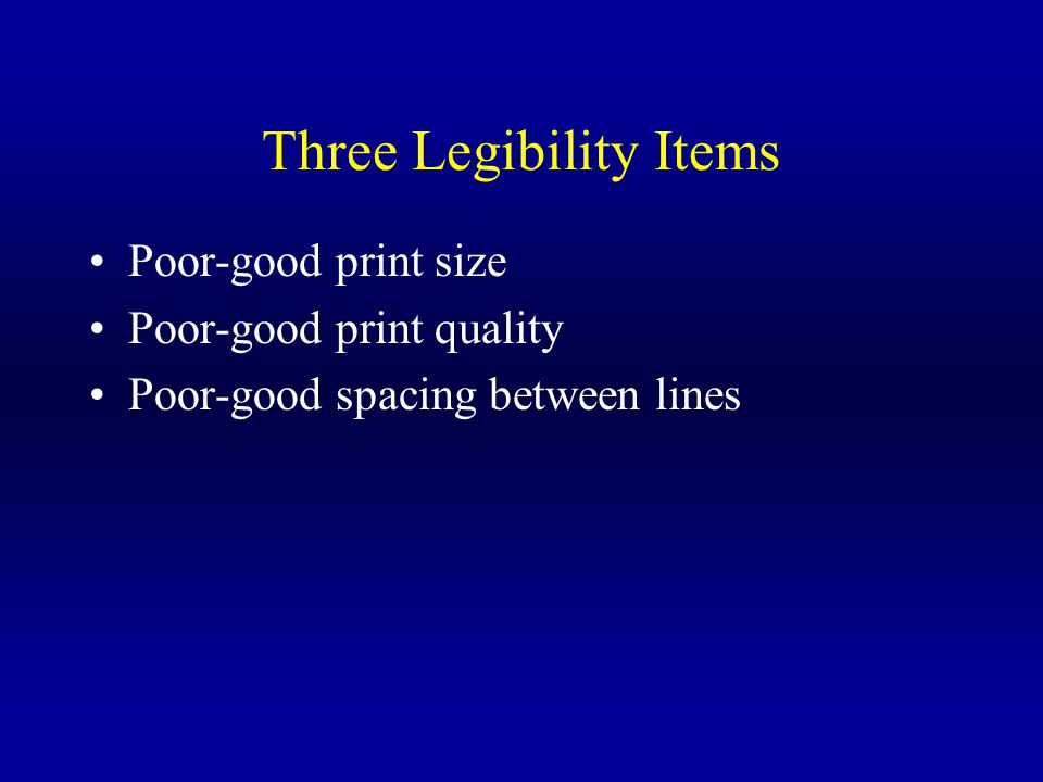 Three Legibility Items Poor-good print size Poor-good print quality Poor-good spacing between lines