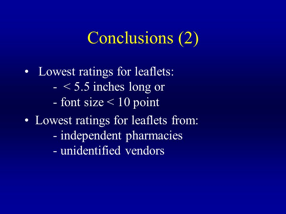 Conclusions (2) Lowest ratings for leaflets: - < 5.5 inches long or - font size < 10 point Lowest ratings for leaflets from: - independent pharmacies - unidentified vendors