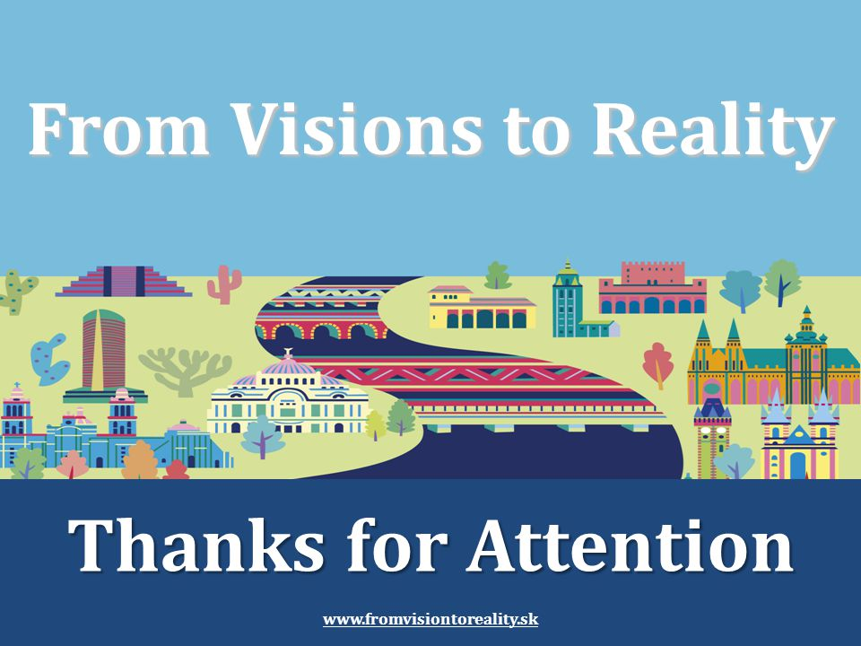 From Visions to Reality Thanks for Attention www.fromvisiontoreality.sk