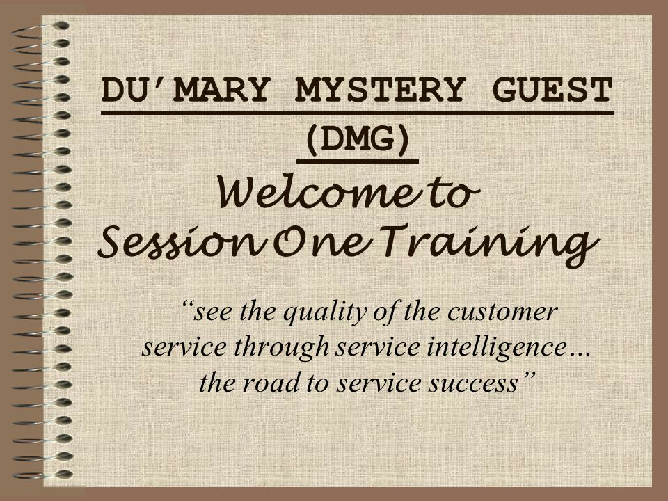 """DU'MARY MYSTERY GUEST (DMG) """"see the quality of the customer service through service intelligence… the road to service success"""" Welcome to Session One"""