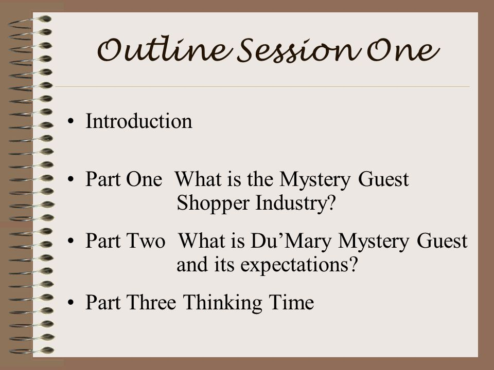Outline Session One Introduction Part One What is the Mystery Guest Shopper Industry.