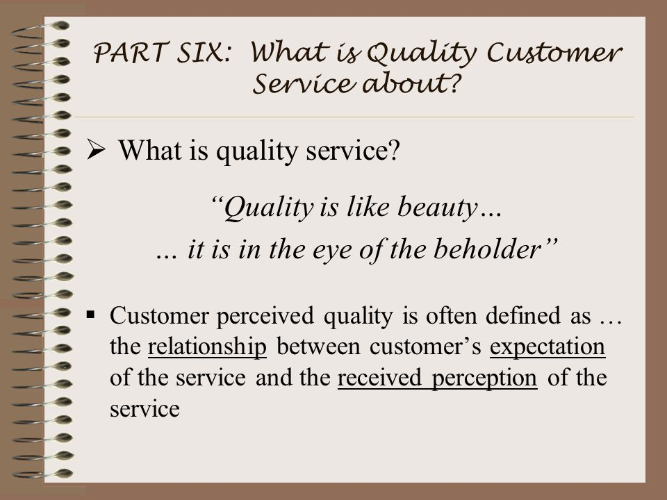 PART SIX: What is Quality Customer Service about.  What is quality service.