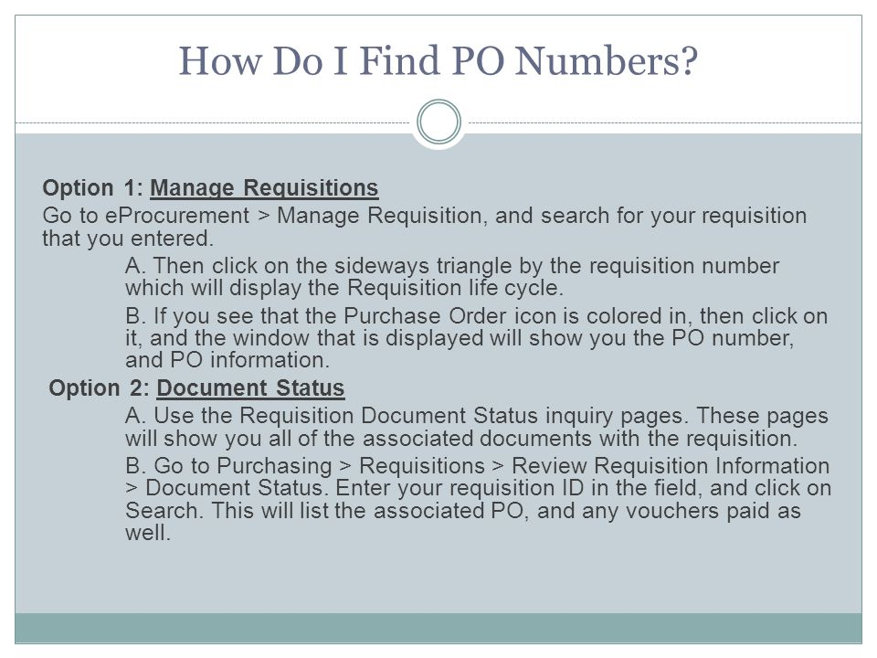 Option 1: Manage Requisitions Go to eProcurement > Manage Requisition, and search for your requisition that you entered.