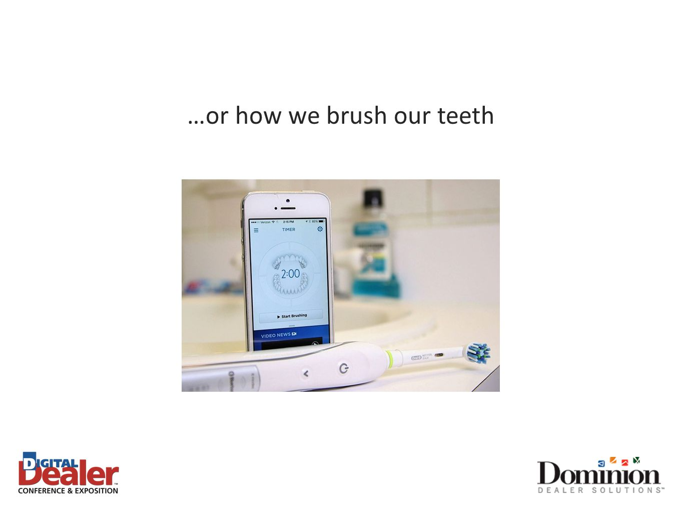 …or how we brush our teeth