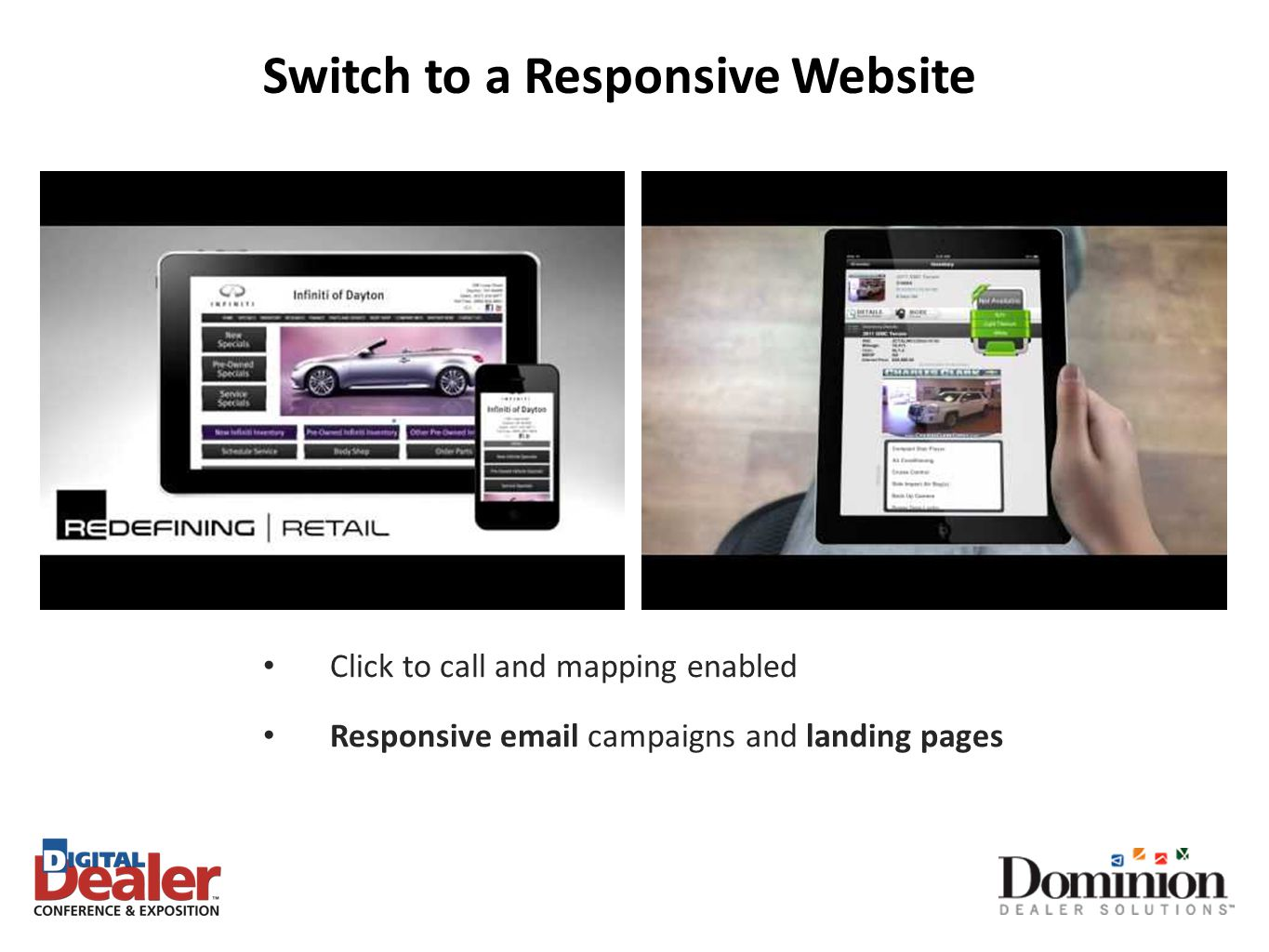 Click to call and mapping enabled Responsive email campaigns and landing pages Switch to a Responsive Website