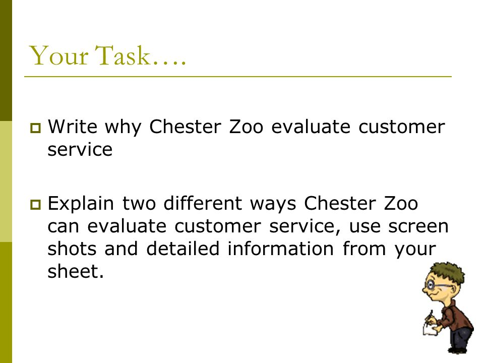 Your Task….  Write why Chester Zoo evaluate customer service  Explain two different ways Chester Zoo can evaluate customer service, use screen shots