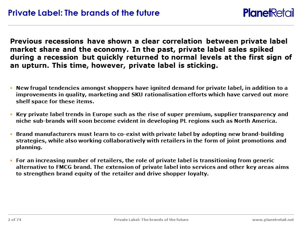 www.planetretail.net Private Label: The brands of the future 2 of 74 Private Label: The brands of the future  New frugal tendencies amongst shoppers