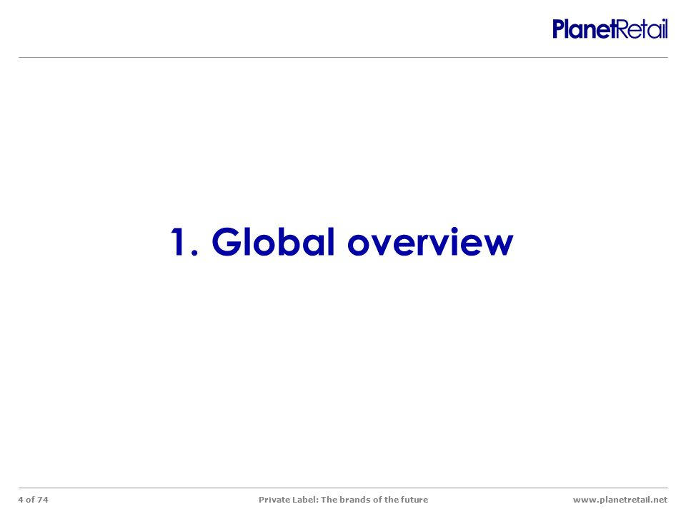 www.planetretail.net Private Label: The brands of the future 4 of 74 1. Global overview