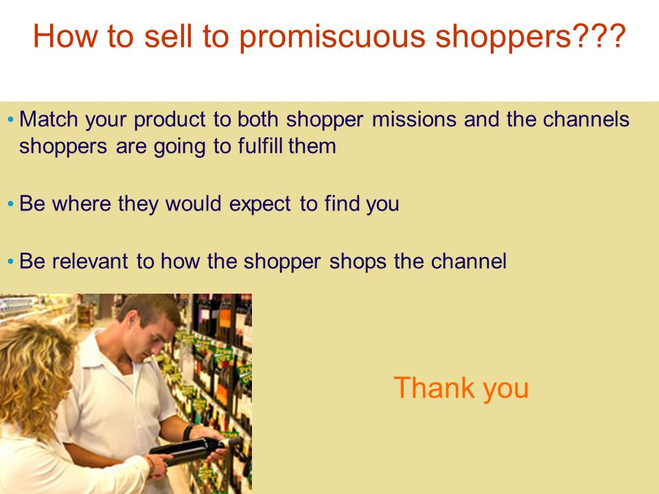 21 st March 2007 How to sell to promiscuous shoppers .