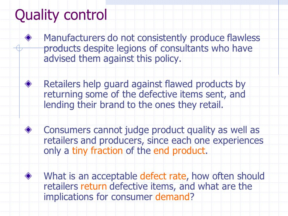 Quality control Manufacturers do not consistently produce flawless products despite legions of consultants who have advised them against this policy.