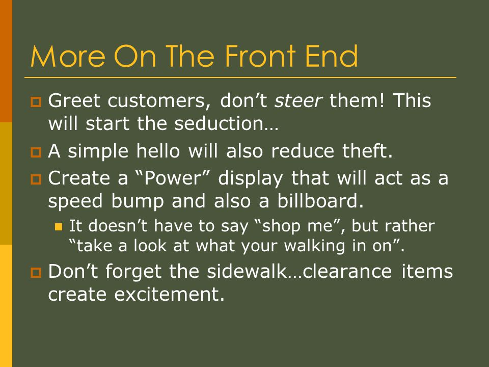 More On The Front End  Greet customers, don't steer them.