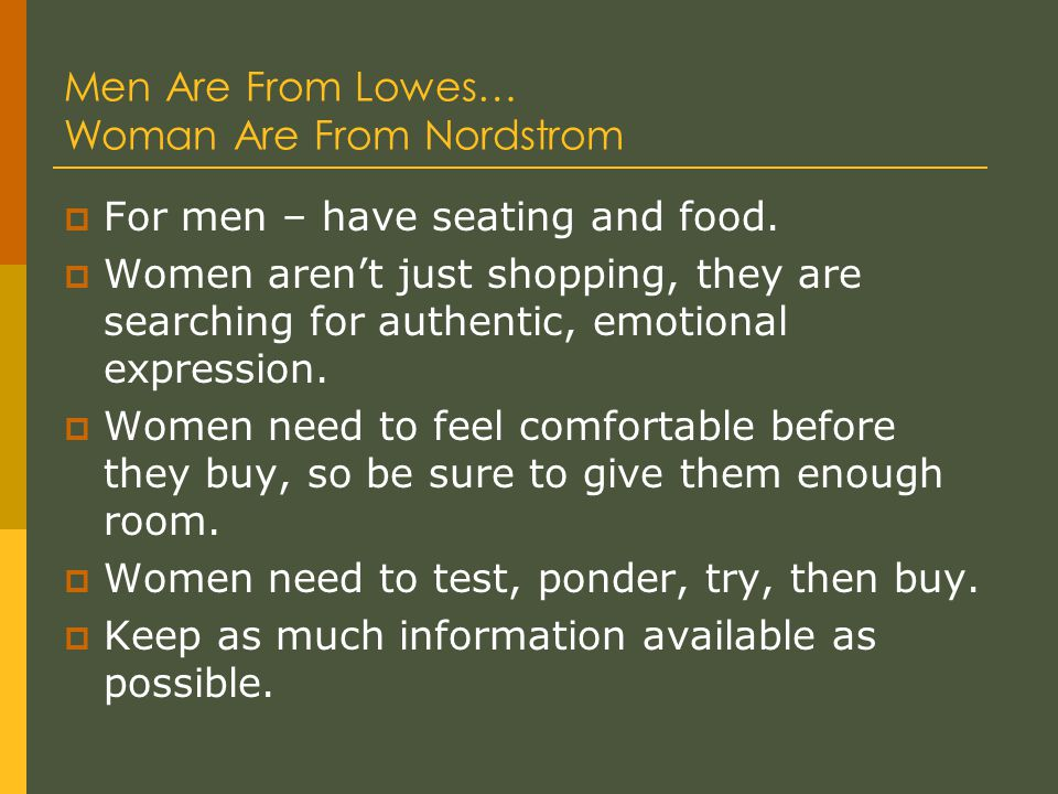 Men Are From Lowes… Woman Are From Nordstrom  For men – have seating and food.