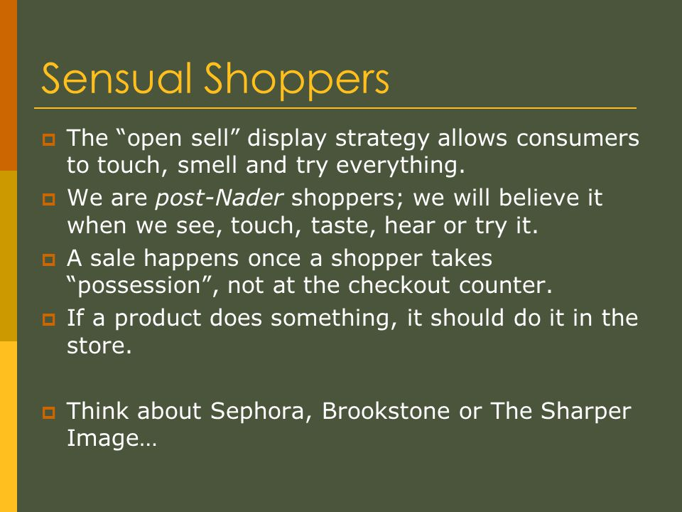 Sensual Shoppers  The open sell display strategy allows consumers to touch, smell and try everything.