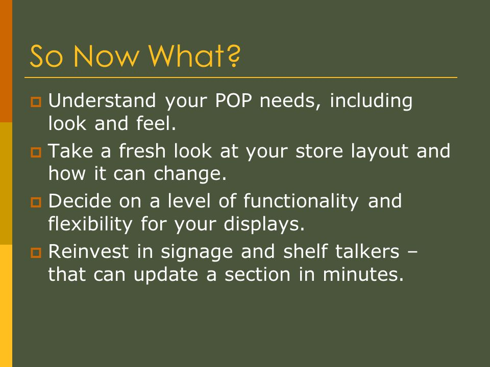 So Now What.  Understand your POP needs, including look and feel.