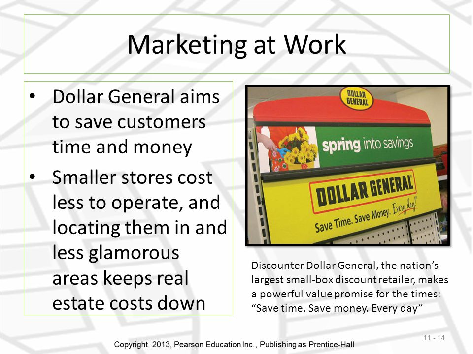 Marketing at Work Dollar General aims to save customers time and money Smaller stores cost less to operate, and locating them in and less glamorous ar