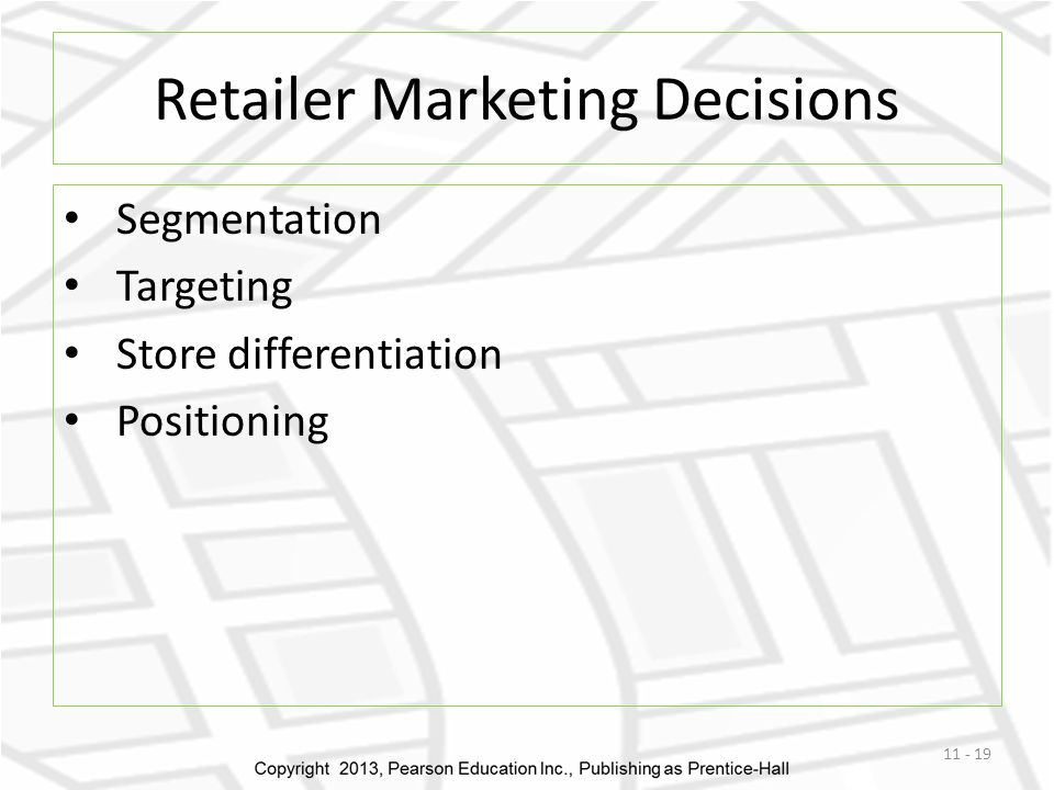 Retailer Marketing Decisions Segmentation Targeting Store differentiation Positioning 11 - 19