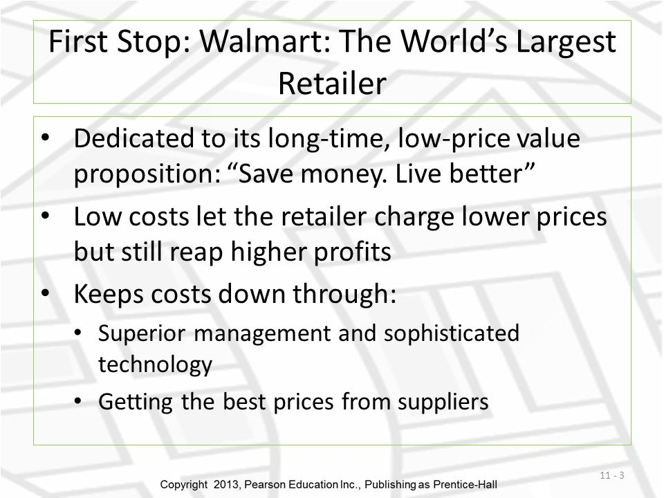 "First Stop: Walmart: The World's Largest Retailer Dedicated to its long-time, low-price value proposition: ""Save money. Live better"" Low costs let the"