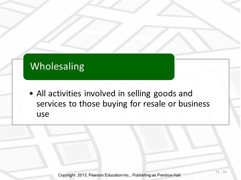 All activities involved in selling goods and services to those buying for resale or business use Wholesaling 11 - 34