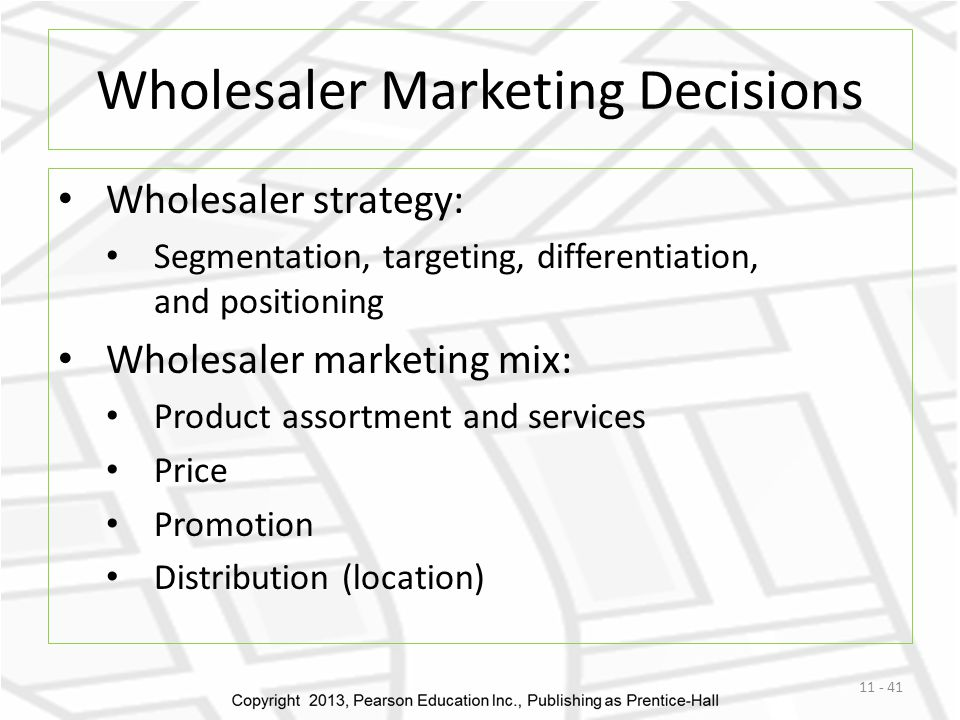 Wholesaler Marketing Decisions Wholesaler strategy: Segmentation, targeting, differentiation, and positioning Wholesaler marketing mix: Product assort