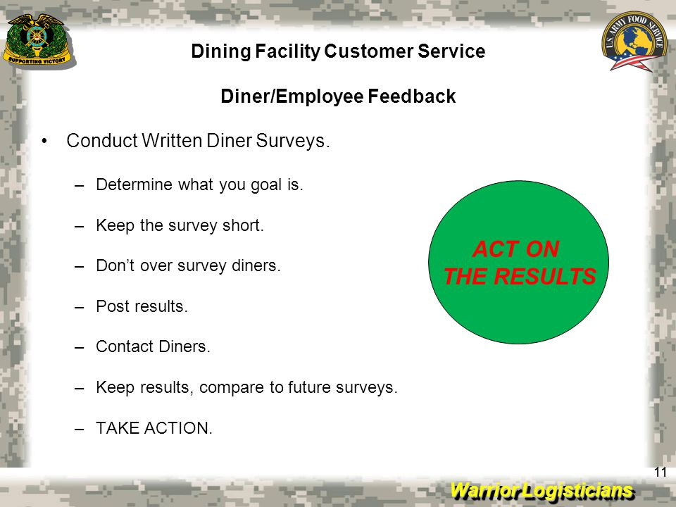 Warrior Logisticians Dining Facility Customer Service Diner/Employee Feedback 11 Conduct Written Diner Surveys.