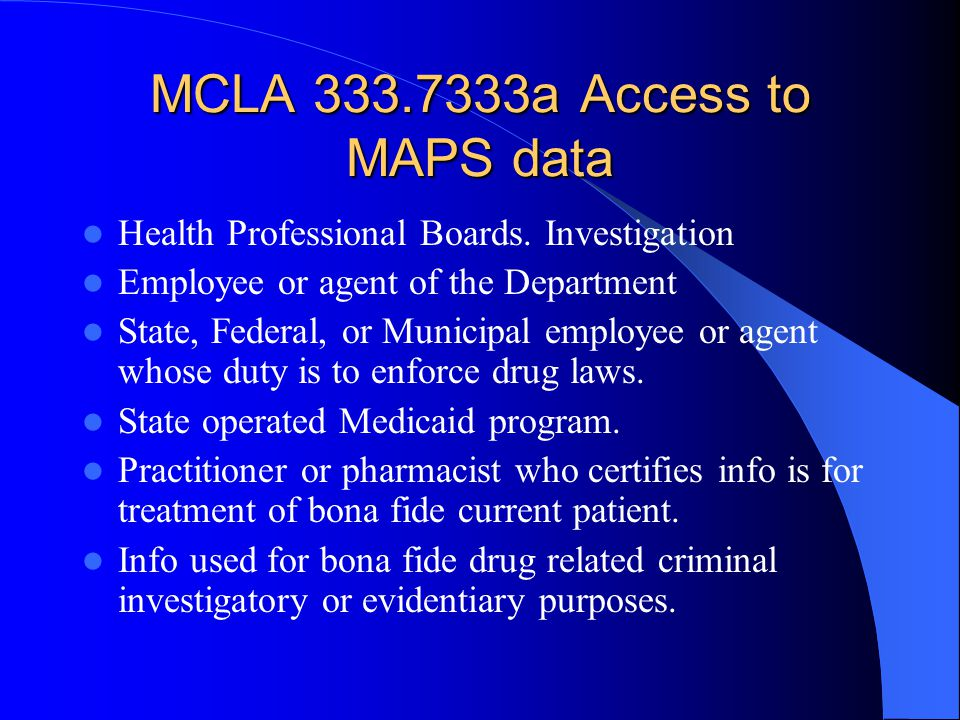 MCLA 333.7333a Access to MAPS data Health Professional Boards. Investigation Employee or agent of the Department State, Federal, or Municipal employee