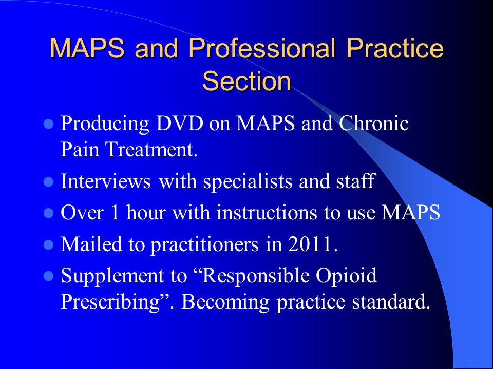 MAPS and Professional Practice Section Producing DVD on MAPS and Chronic Pain Treatment. Interviews with specialists and staff Over 1 hour with instru