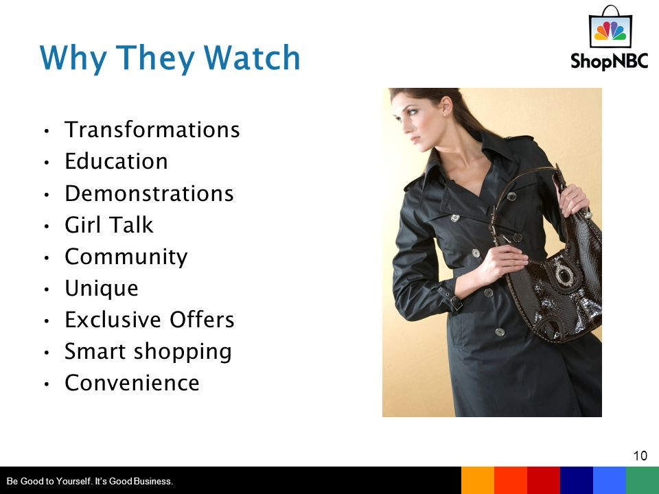 Why They Watch Transformations Education Demonstrations Girl Talk Community Unique Exclusive Offers Smart shopping Convenience Be Good to Yourself.