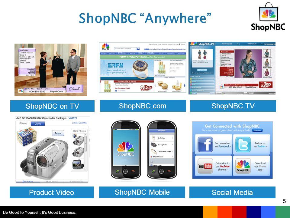 5 ShopNBC on TV ShopNBC.com Product Video ShopNBC Mobile ShopNBC.TV Social Media ShopNBC Anywhere Be Good to Yourself.