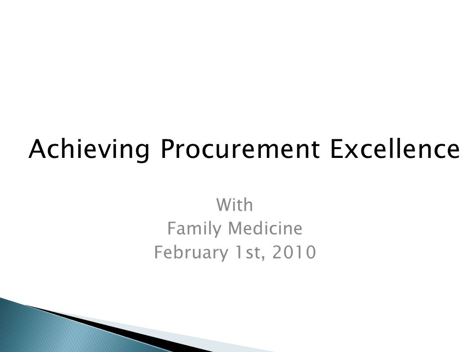 With Family Medicine February 1st, 2010 Achieving Procurement Excellence