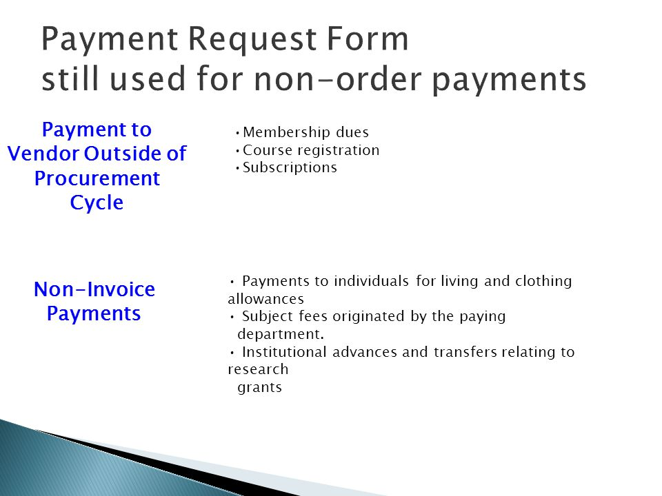 Payment Request Form still used for non-order payments Membership dues Course registration Subscriptions Payment to Vendor Outside of Procurement Cycl
