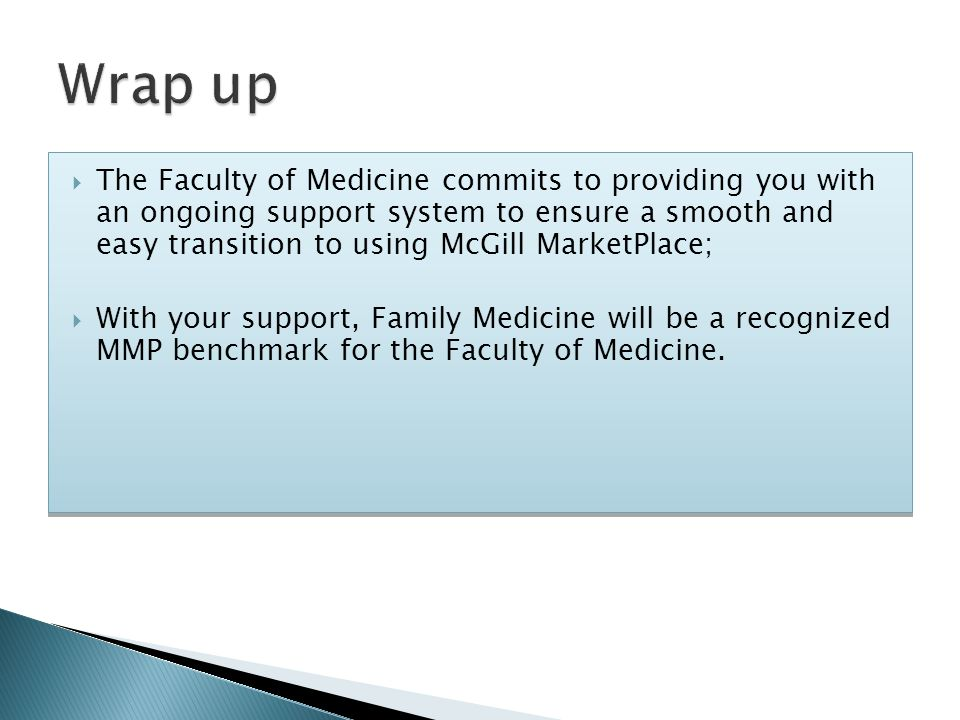  The Faculty of Medicine commits to providing you with an ongoing support system to ensure a smooth and easy transition to using McGill MarketPlace;