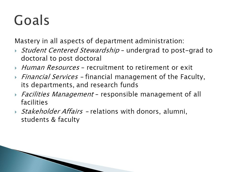 Goals Mastery in all aspects of department administration:  Student Centered Stewardship – undergrad to post-grad to doctoral to post doctoral  Huma