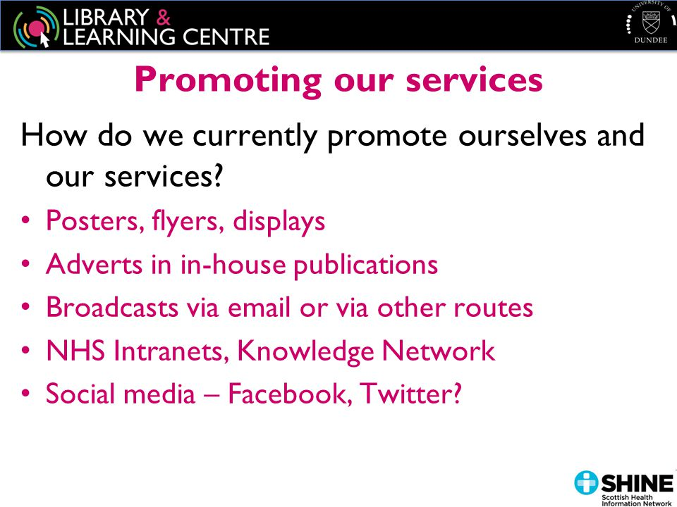 Promoting our services continued How do we currently promote ourselves and our services.