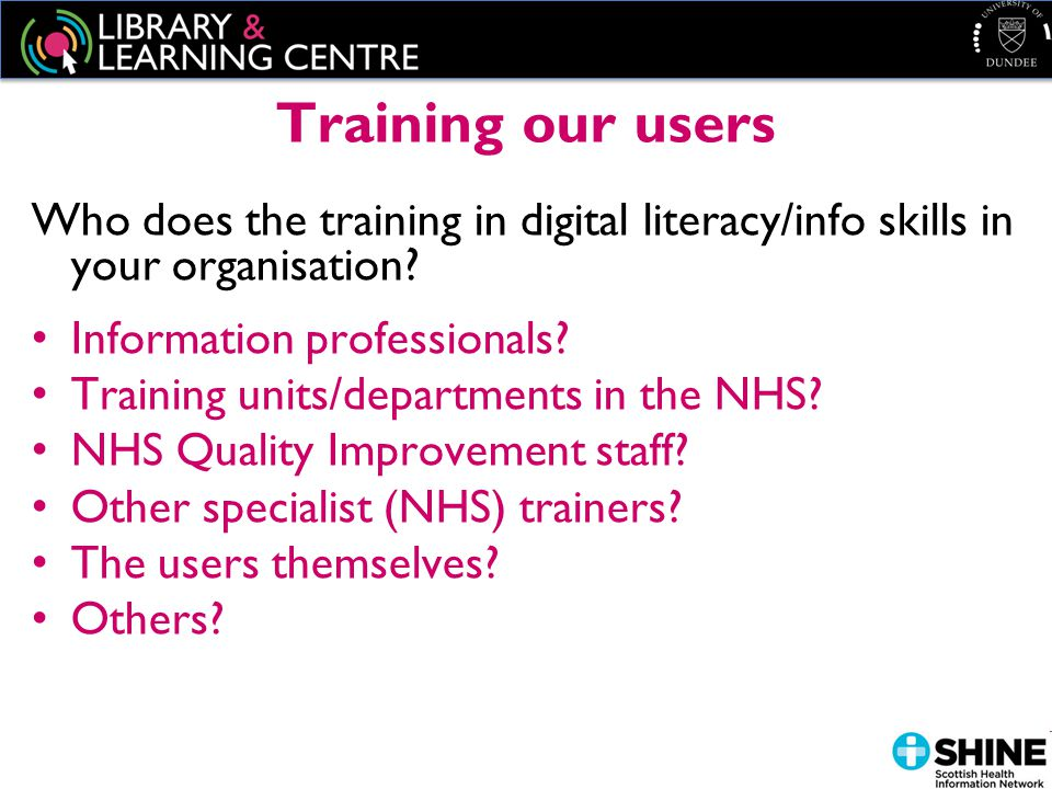 Training our users Who does the training in digital literacy/info skills in your organisation.