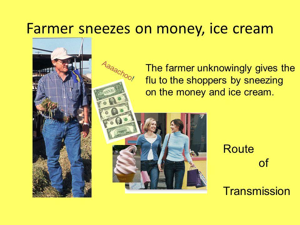 Farmer sneezes on money, ice cream Aaaachoo.