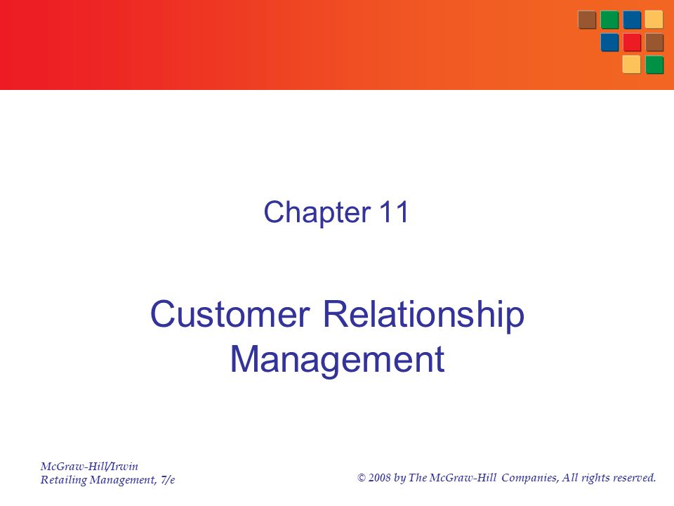 McGraw-Hill/Irwin Retailing Management, 7/e © 2008 by The McGraw-Hill Companies, All rights reserved. Chapter 11 Customer Relationship Management